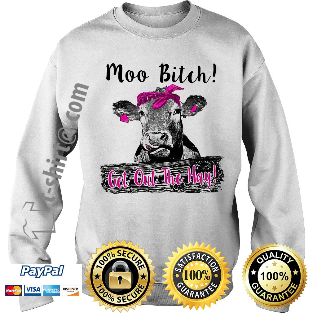 Cow Heifer moo bitch get out the hay Sweater
