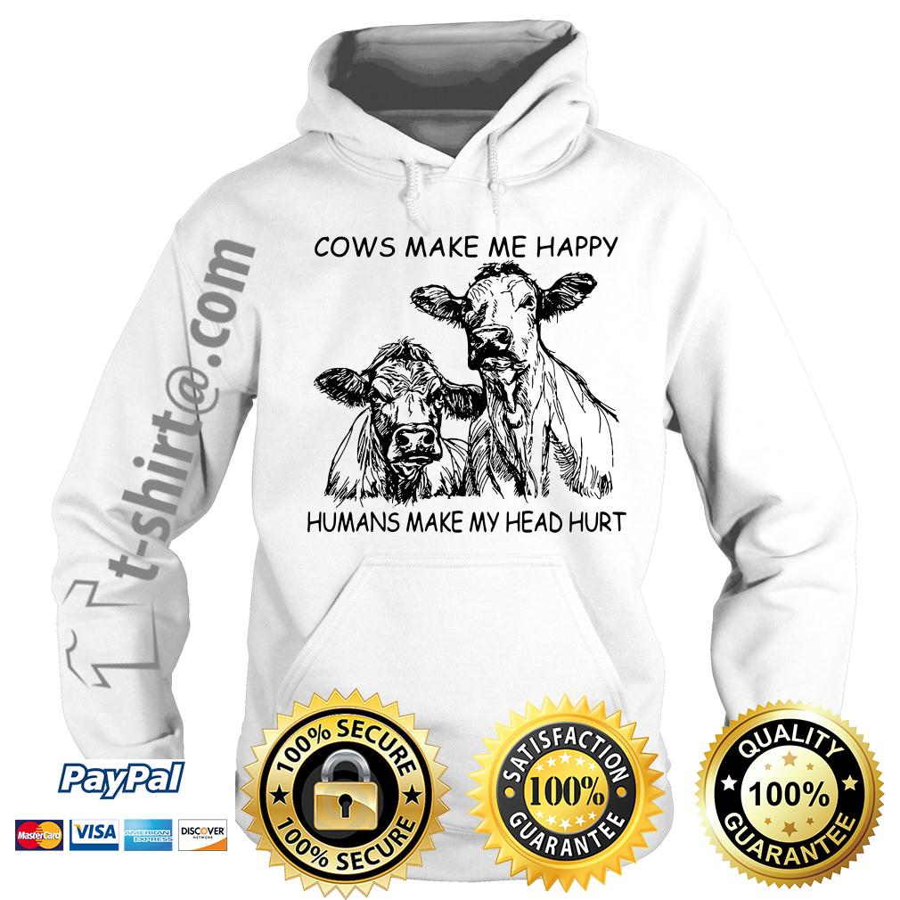 Cows make me happy humans make my head hurt Hoodie