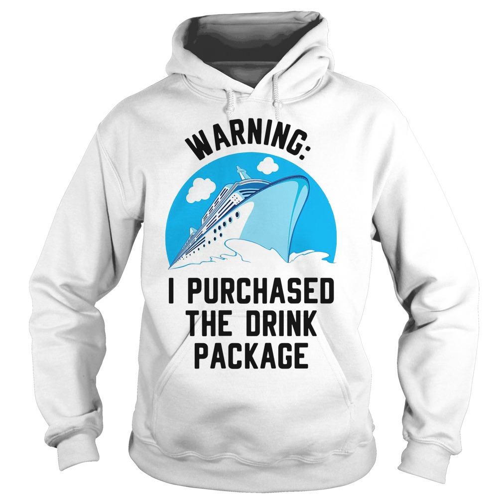 Cruise ship warning I purchased the drink package Hoodie