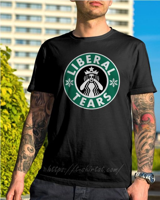 Crying Starbucks Liberal tears shirt