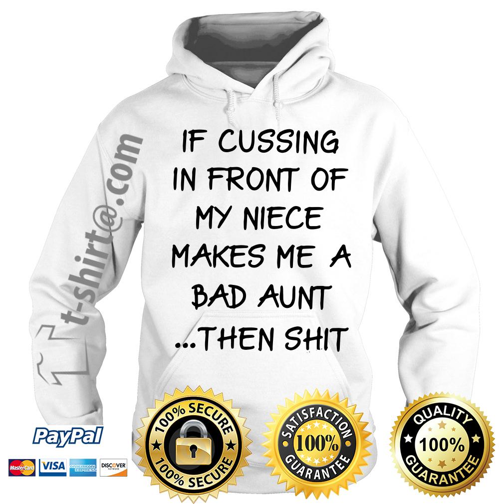 If cussing in front of my niece makes me a bad aunt then shit Hoodie