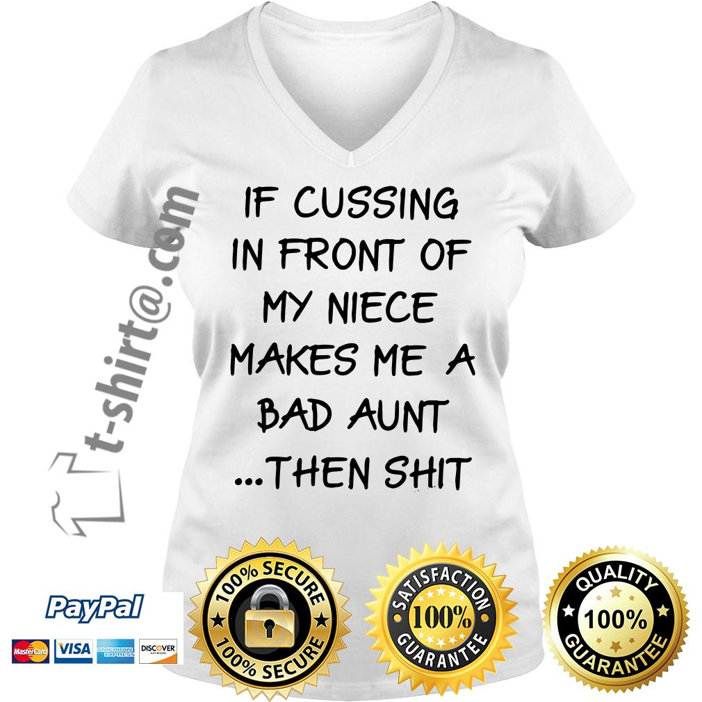 If cussing in front of my niece makes me a bad aunt then shit V-neck T-shirt