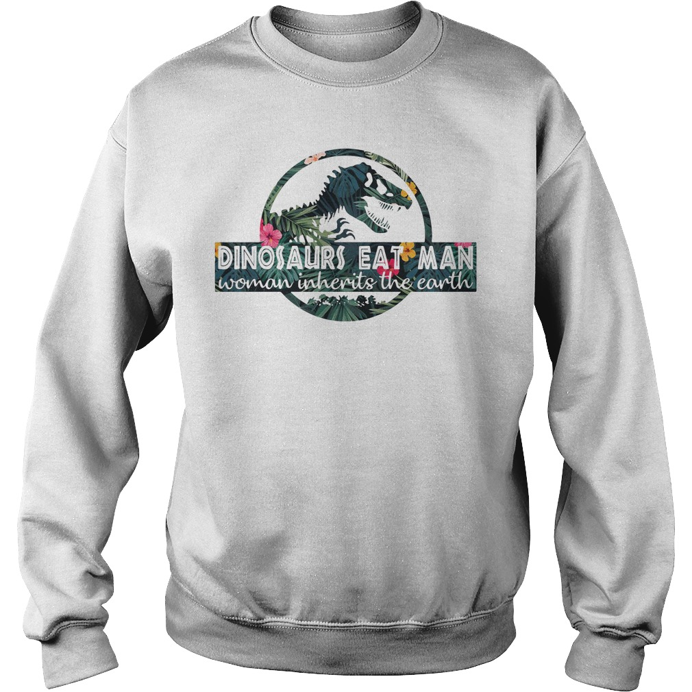 Dinosaurs eat man woman inherits the earth Sweater