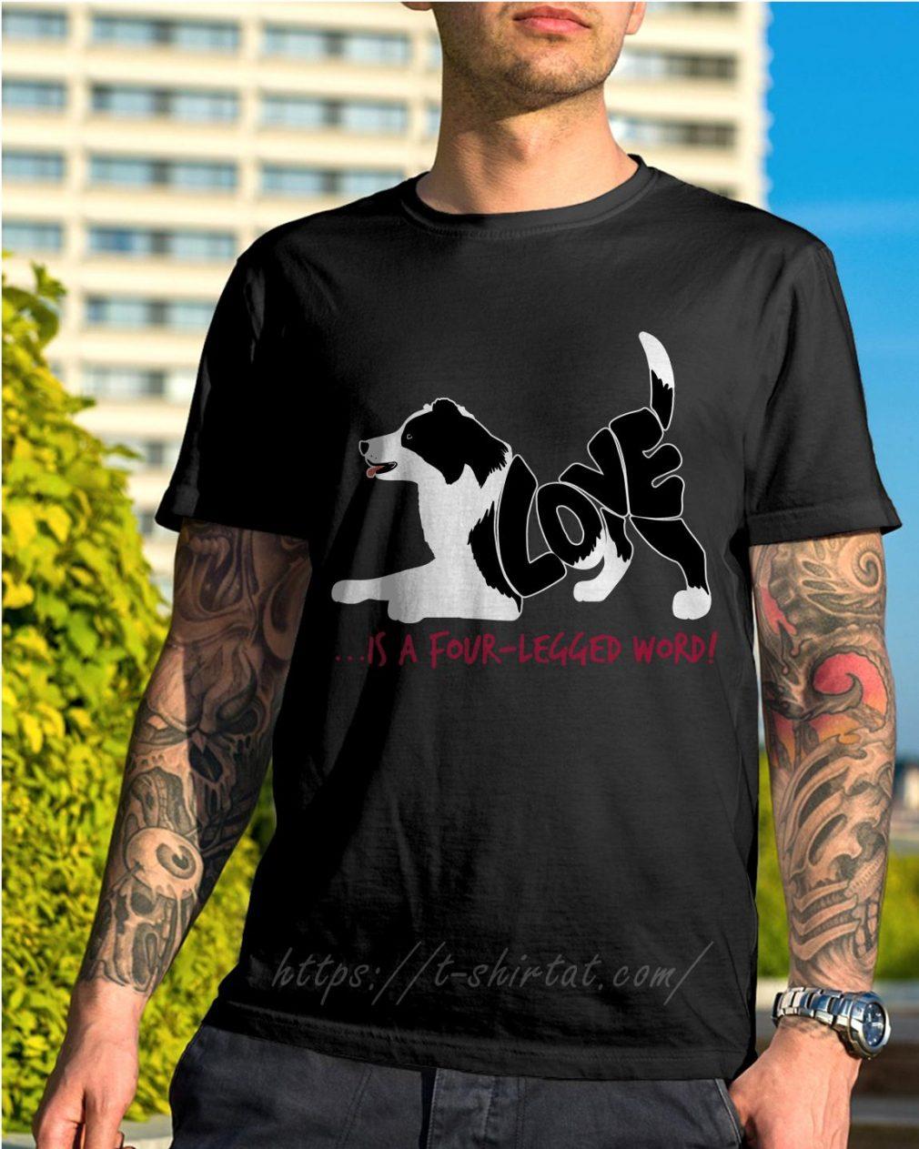 Dog love is a four-legged word shirt