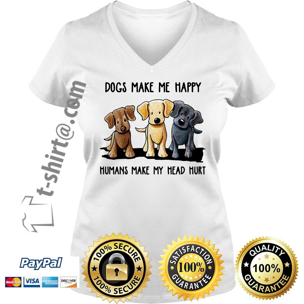 Dog make me happy humans make my head hurt V-neck T-shirt