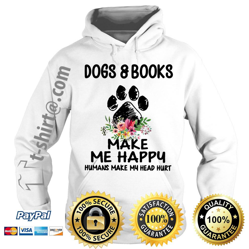 Dogs and book make me happy humans make my head hurt Hoodie