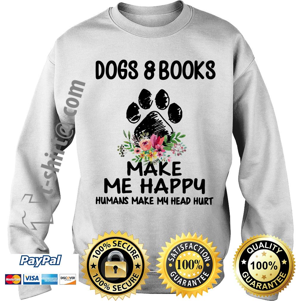 Dogs and book make me happy humans make my head hurt Sweater