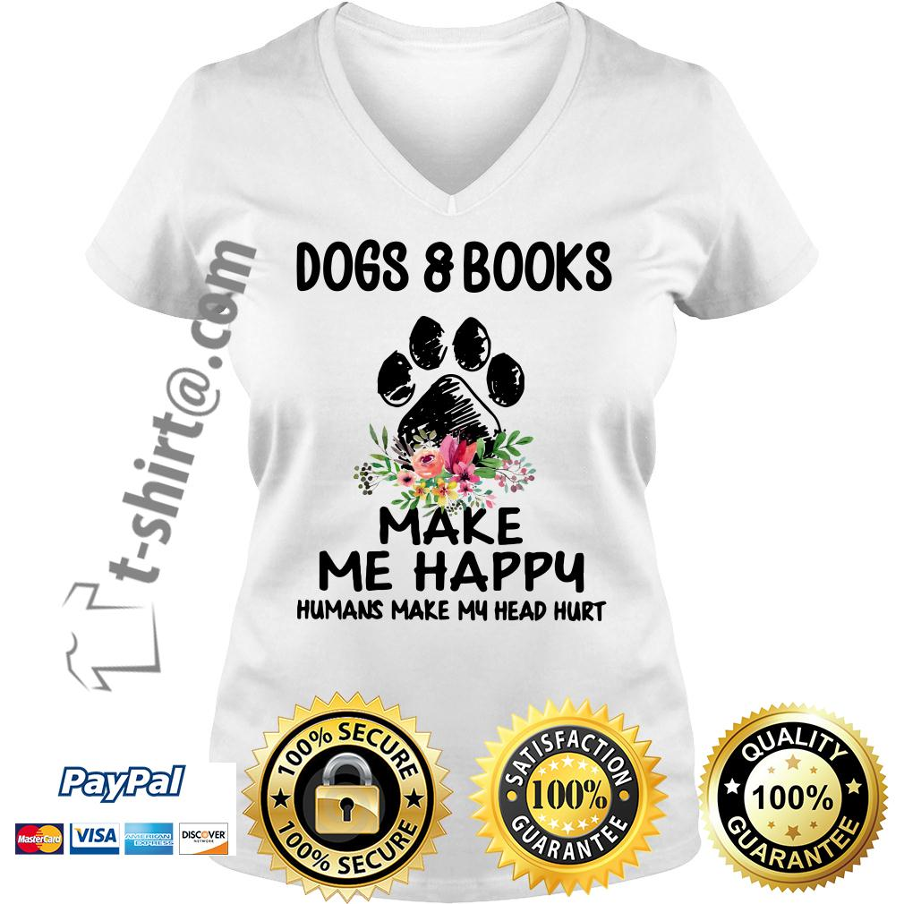 Dogs and book make me happy humans make my head hurt V-neck T-shirt