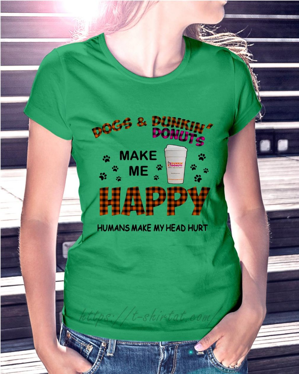 Dogs and dunkin' donuts make me happy humans make my head hurt Ladies Tee green