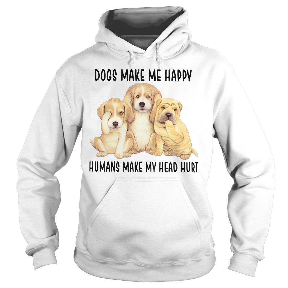 Dogs make me happy humans make my head hurt Hoodie