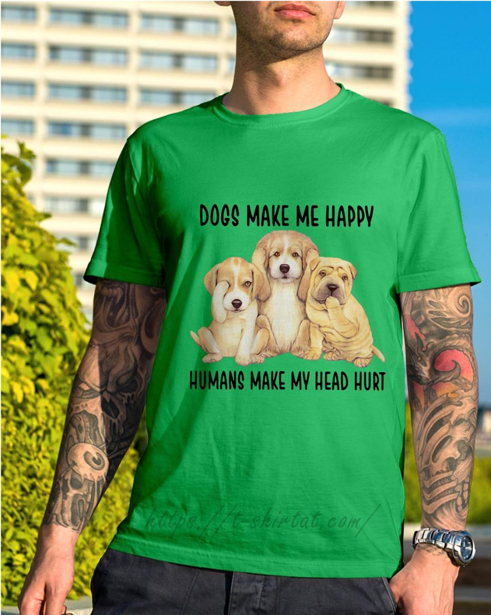 Dogs make me happy humans make my head hurt Shirt green