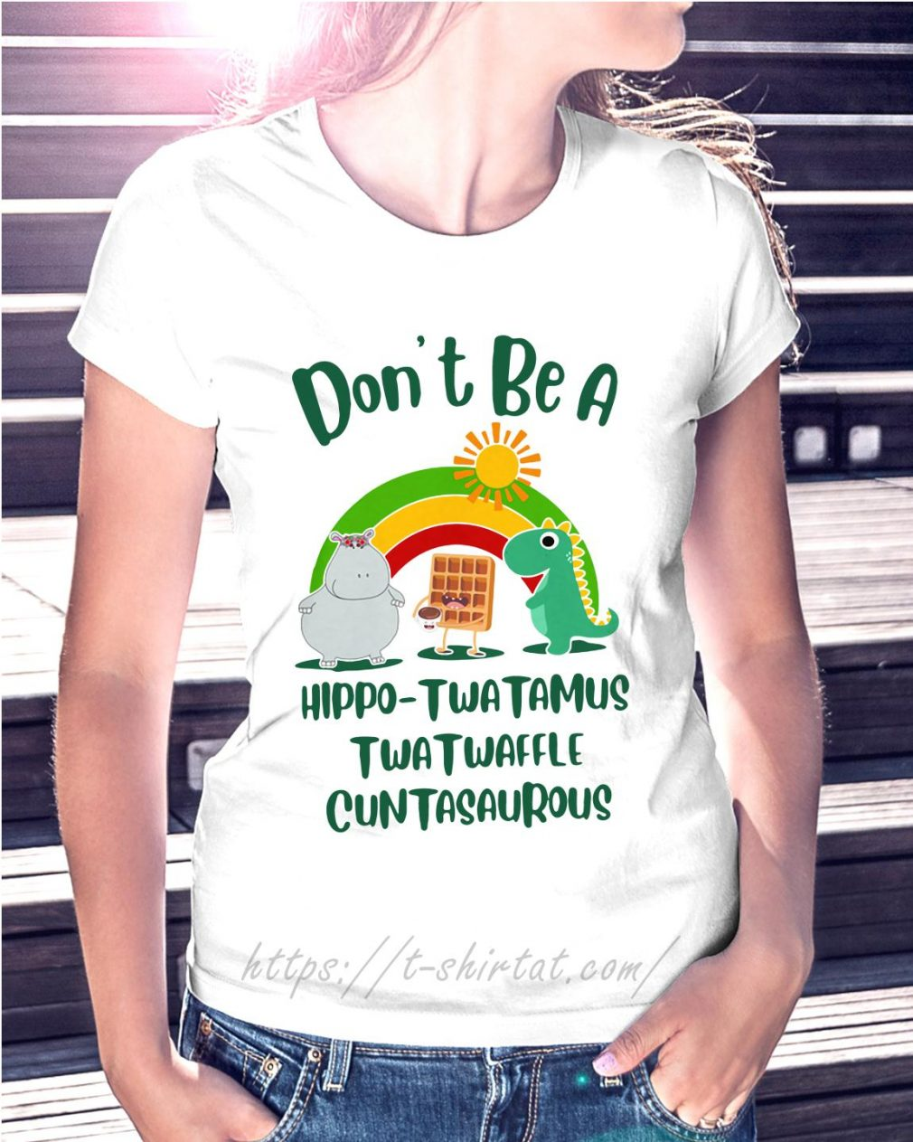 Don't be a Hippo Twatamus Twatwaffle cuntasaurous Ladies Tee