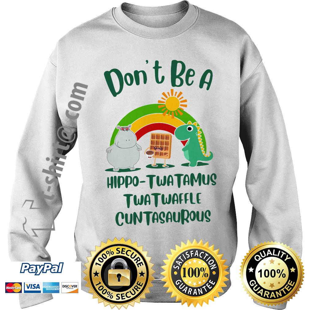 Don't be a Hippo Twatamus Twatwaffle cuntasaurous Sweater