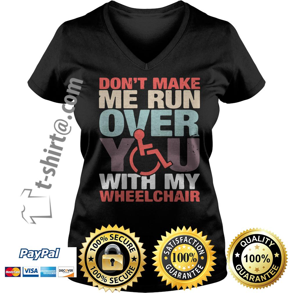Don't make me run over you with my wheelchair V-neck T-shirt