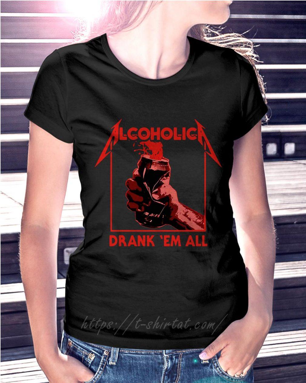 Drinking alcoholic drank 'em all Ladies Tee