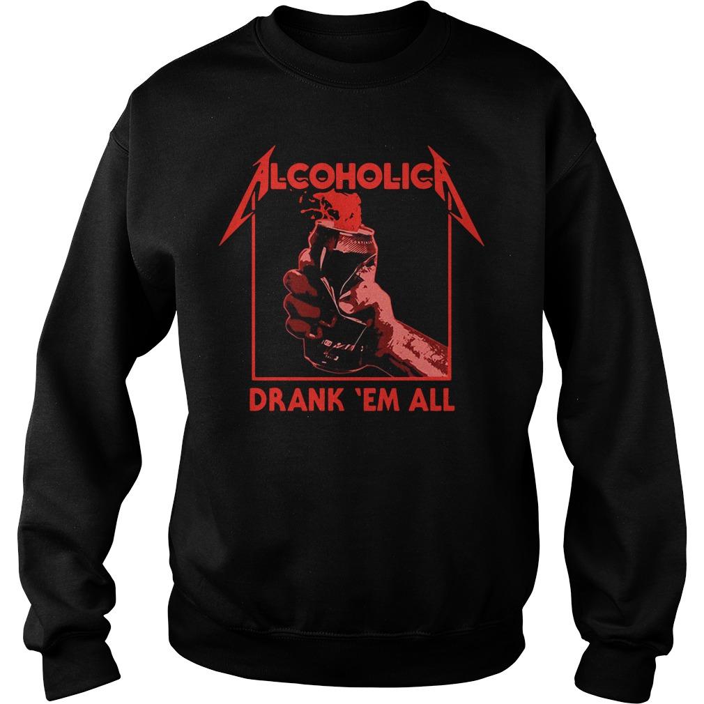 Drinking alcoholic drank 'em all Sweater