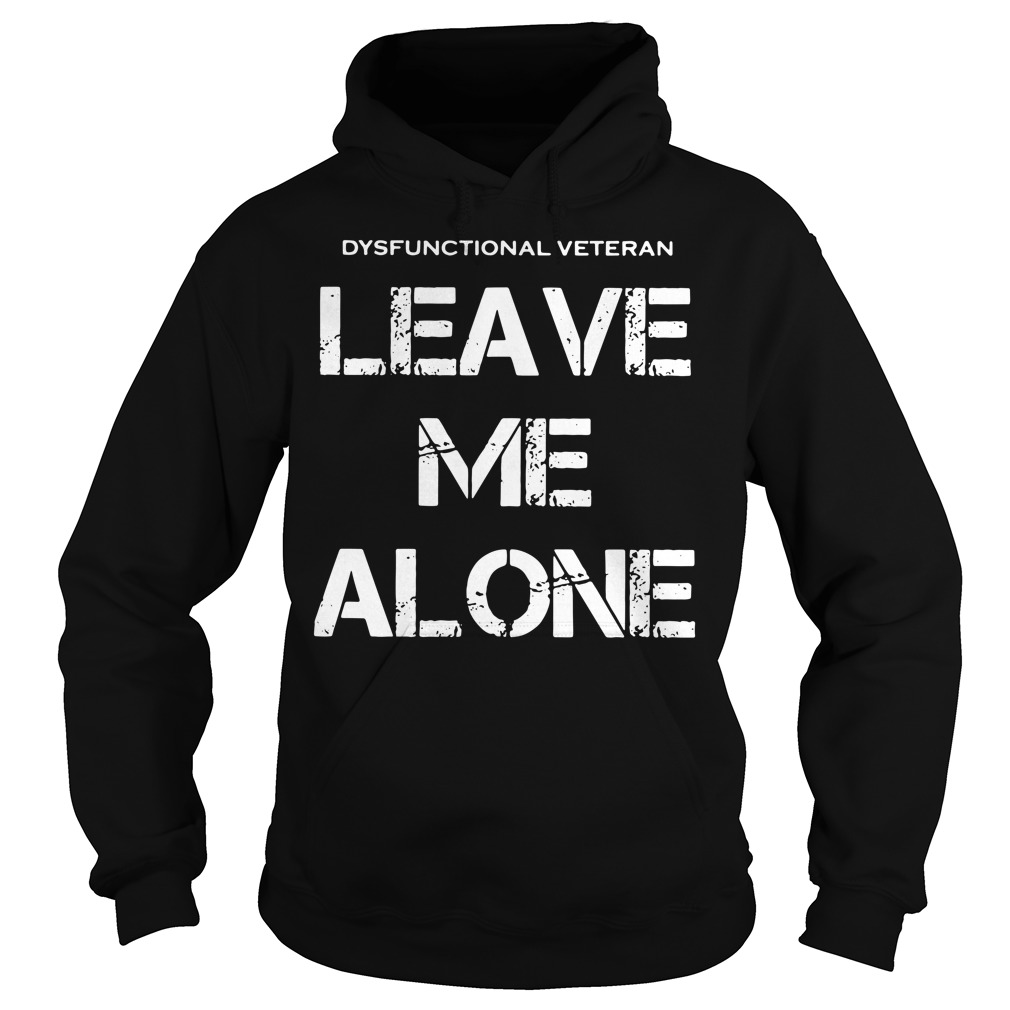 Dysfunctional Veteran leave me alone Hoodie