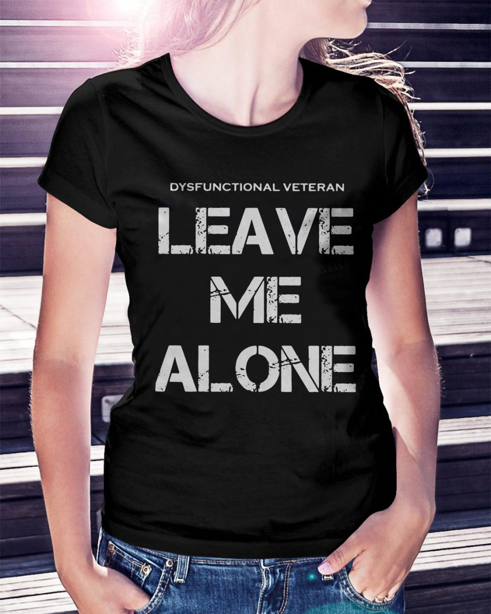 Dysfunctional Veteran leave me alone Ladies Tee