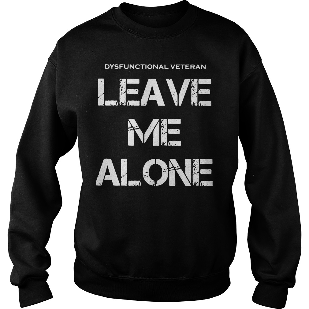 Dysfunctional Veteran leave me alone Sweater