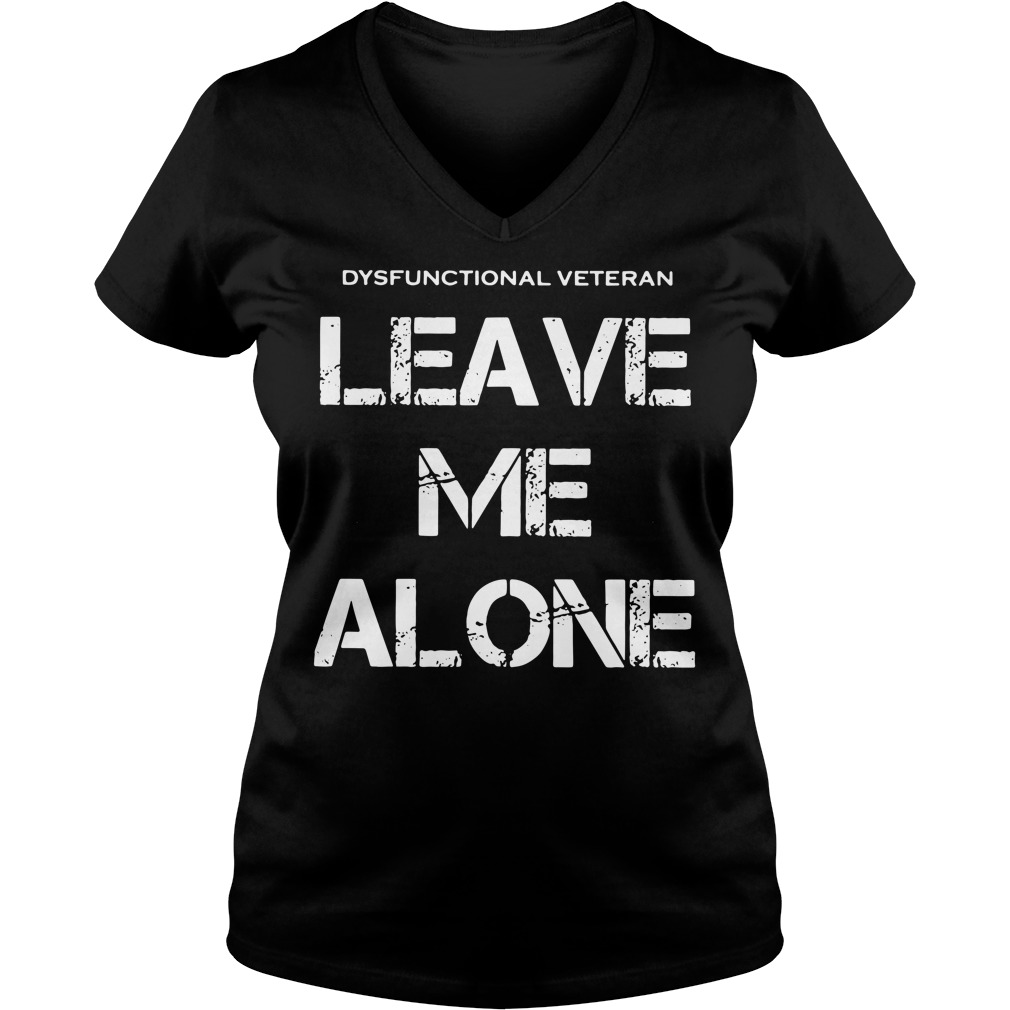Dysfunctional Veteran leave me alone V-neck T-shirt
