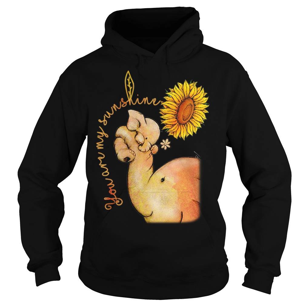 Elephant and sunflower you are my sunshine Hoodie