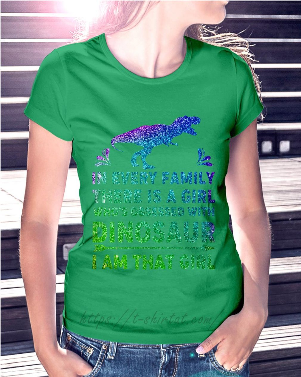 In every family there is a girl who's obsessed with dinosaur Ladies tee green