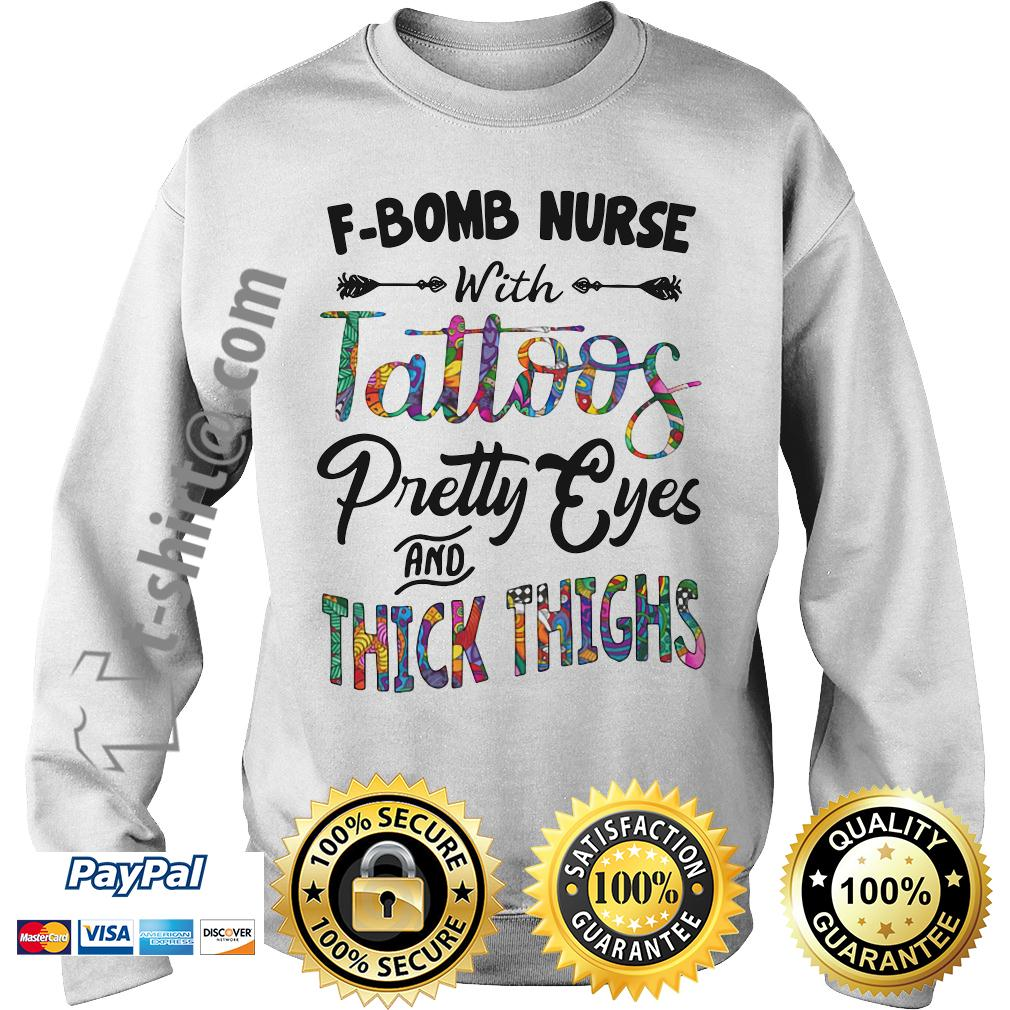 F-bomb nurse with tattoos pretty eyes and thick thighs Sweater