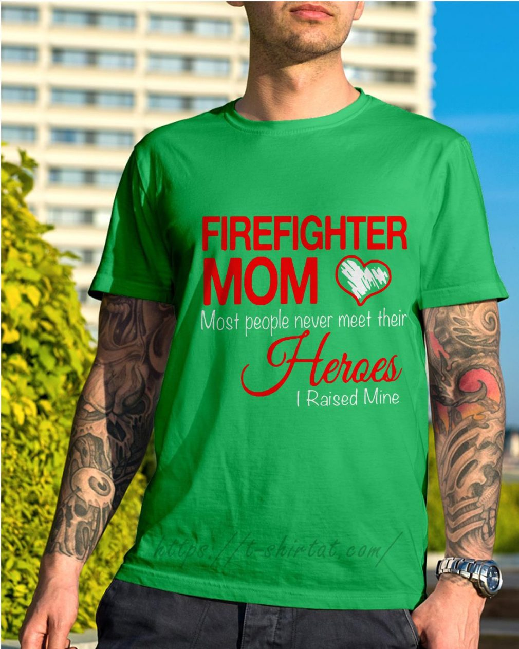 Firefighter mom most people never meet their heroes I raised mine Shirt green