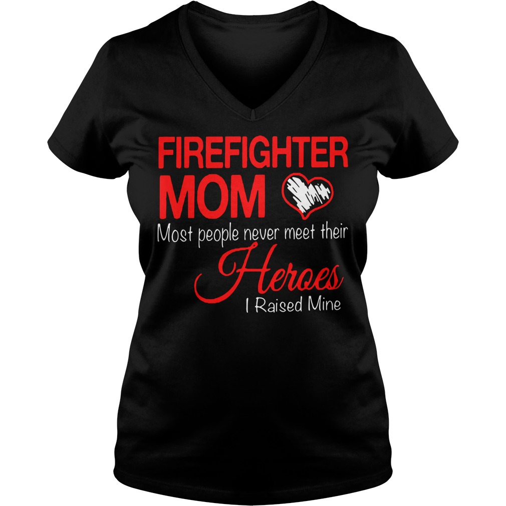 Firefighter mom most people never meet their heroes I raised mine V-neck T-shirt
