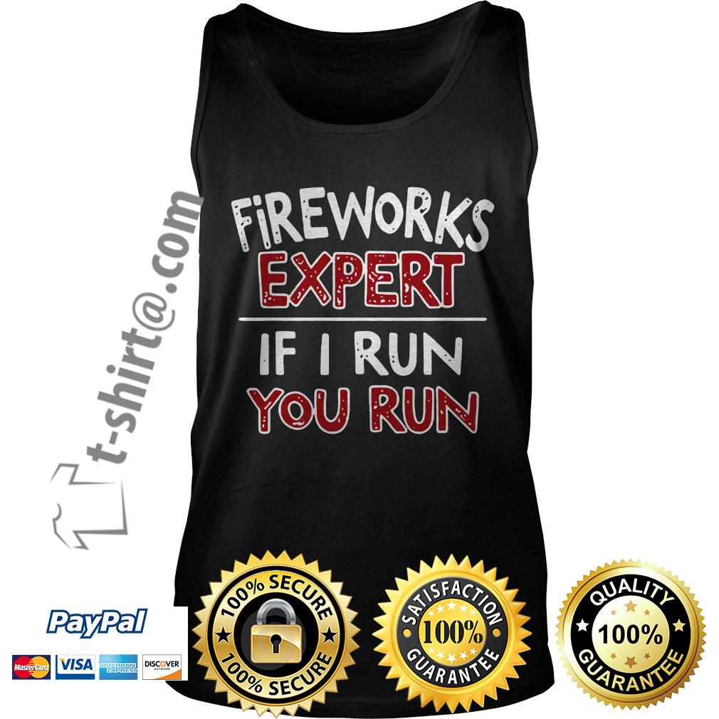Fireworks expert if I run you run Tank top