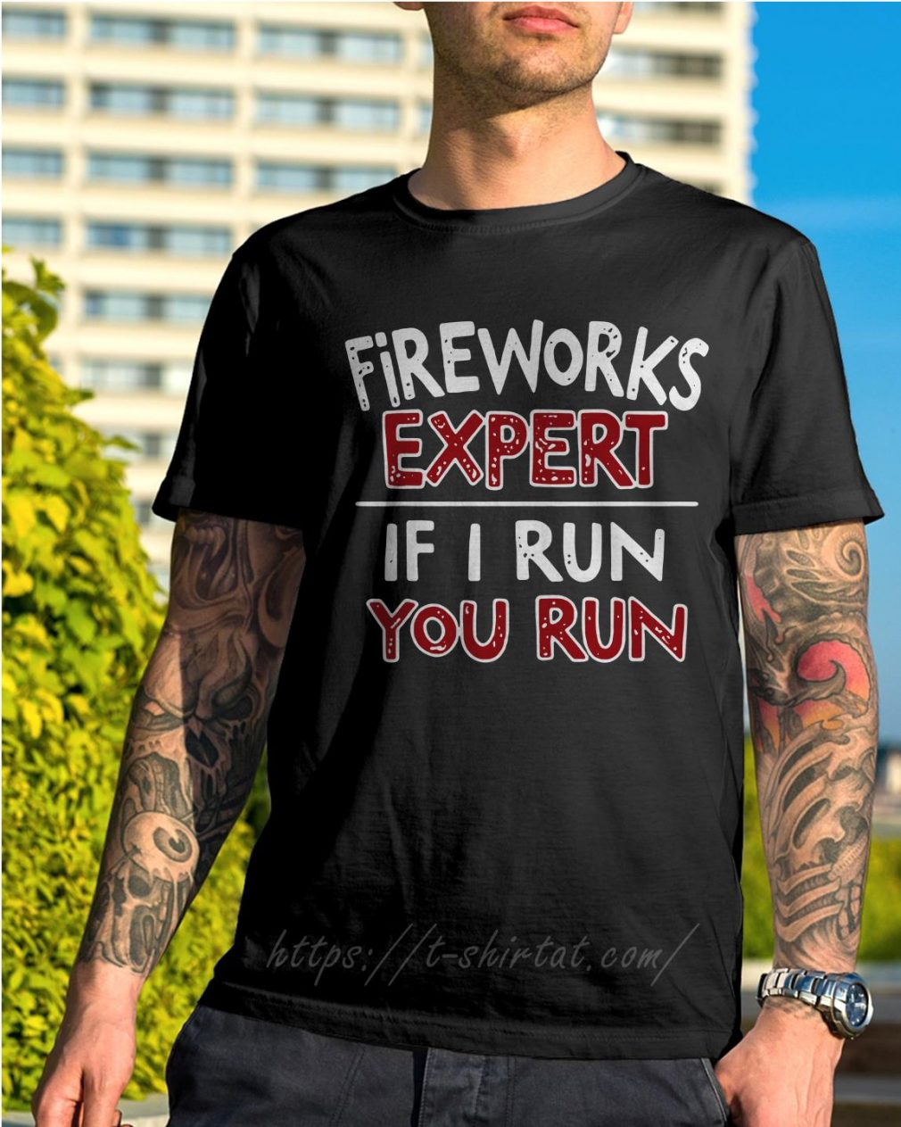 Fireworks expert if I run you run shirt