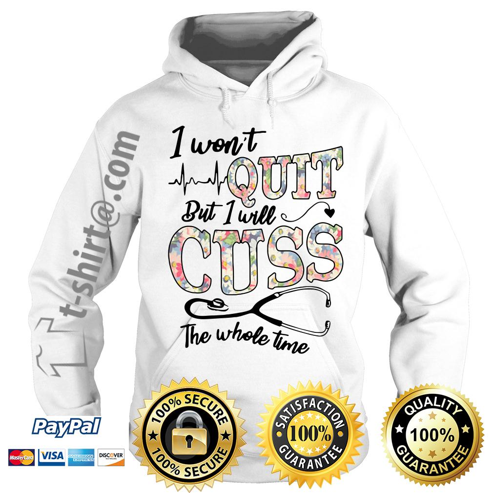 Floral I won't quit but I will cuss the whole time Hoodie