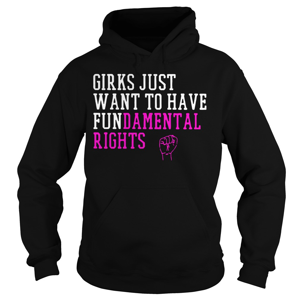 Girls just wanna have fundamental rights Hoodie