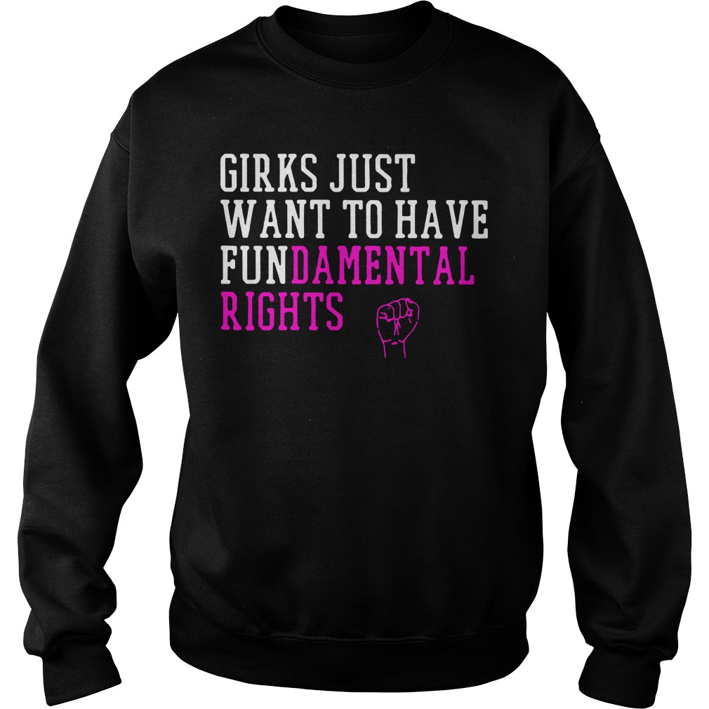 Girls just wanna have fundamental rights Sweater