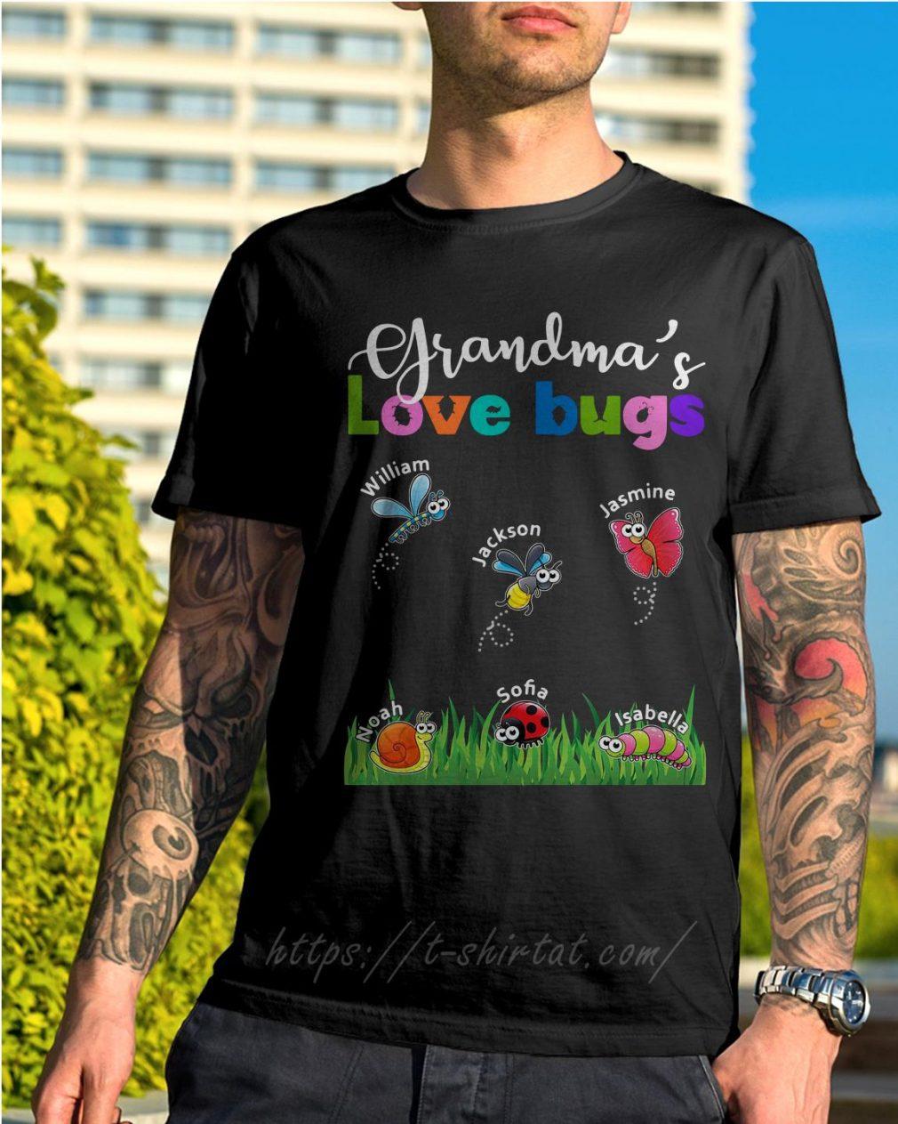 Grandma's love bugs William Jackson Jasmine Noah Sofia Isabella shirt