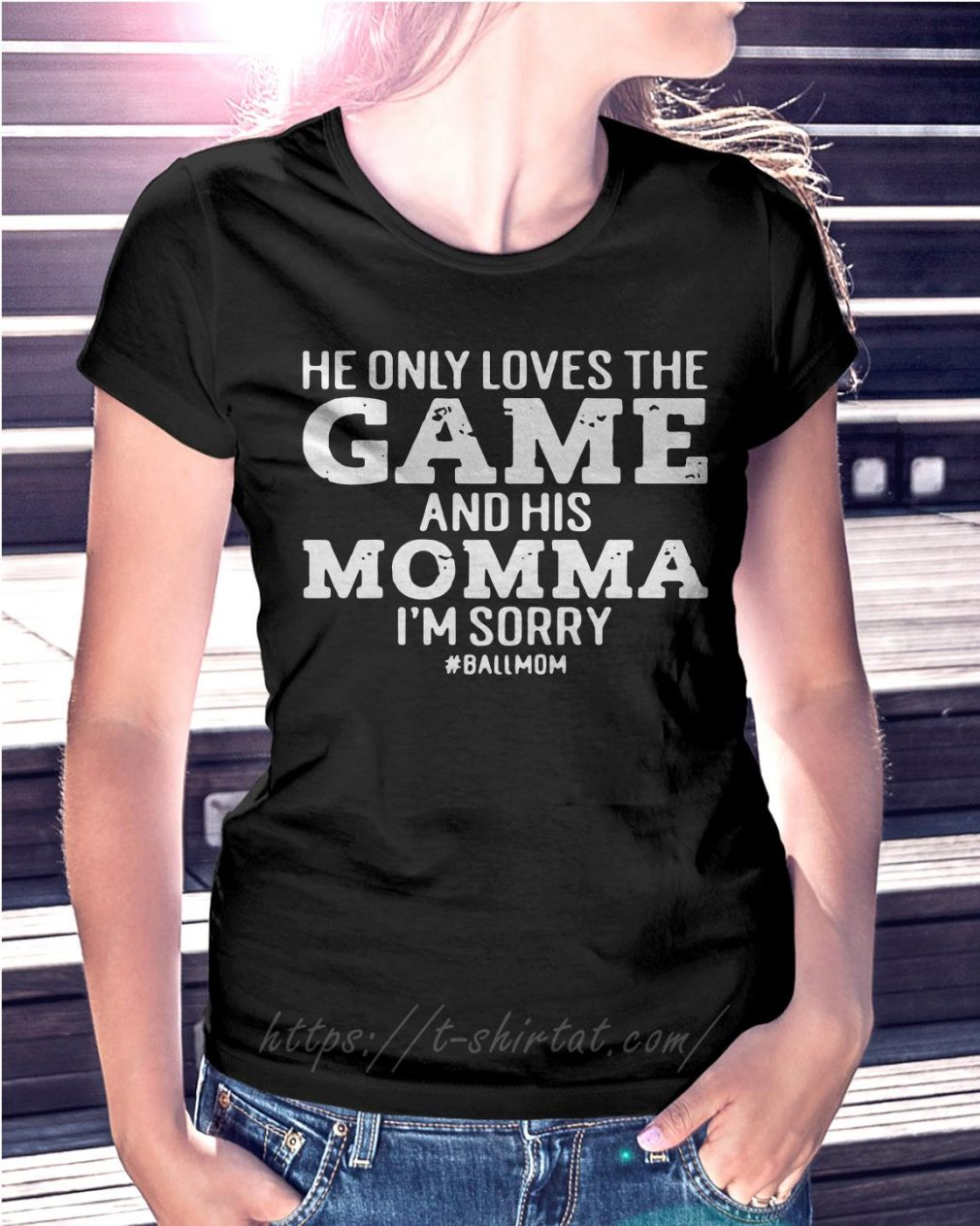 He only loves the game and his momma I'm sorry