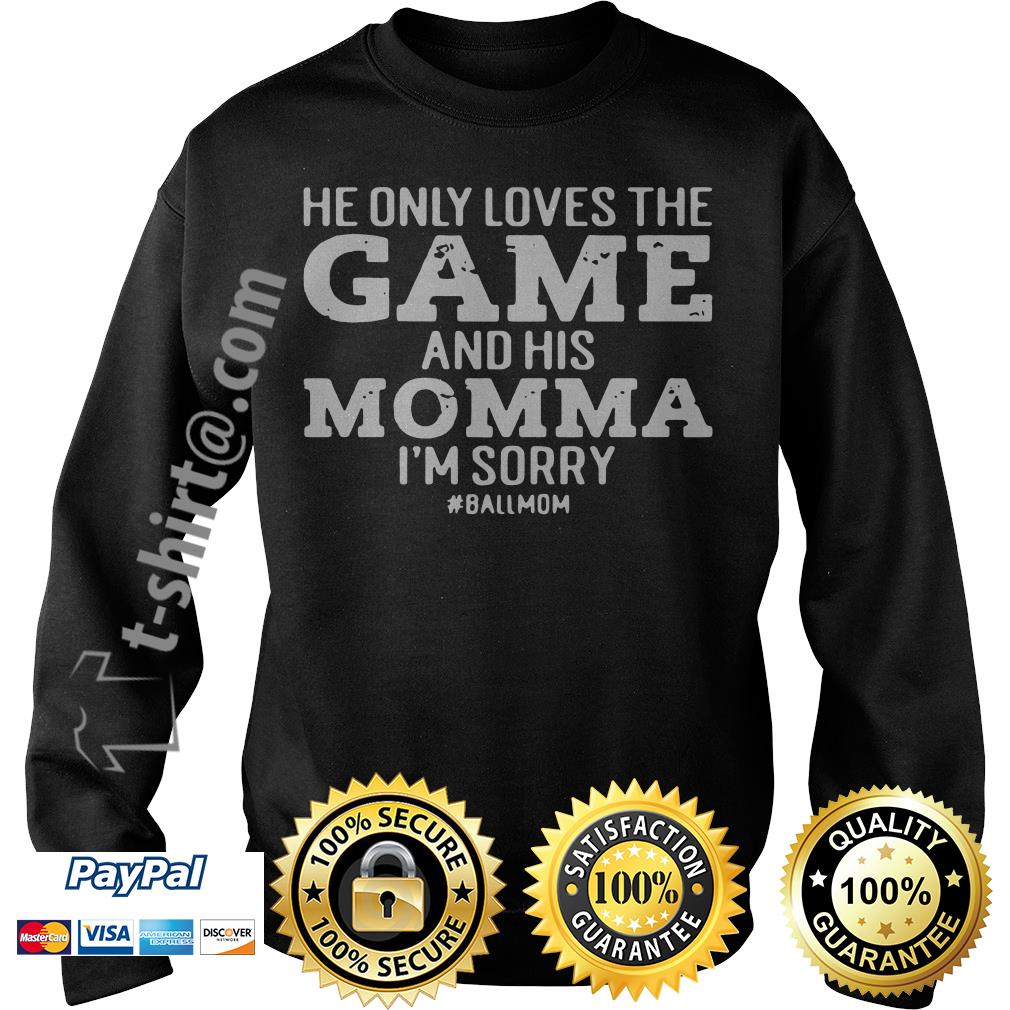 He only loves the game and his momma I'm sorry Sweater
