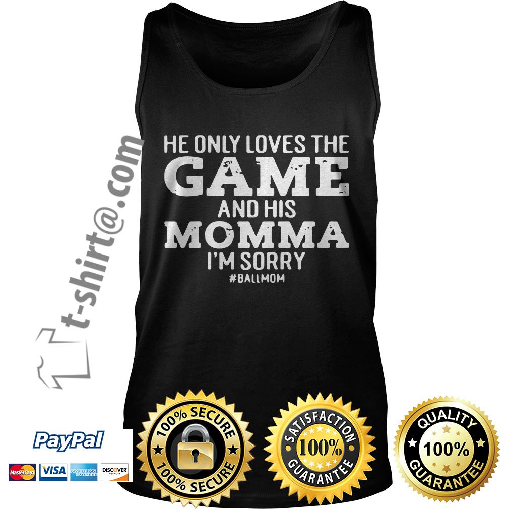 He only loves the game and his momma I'm sorry Tank top