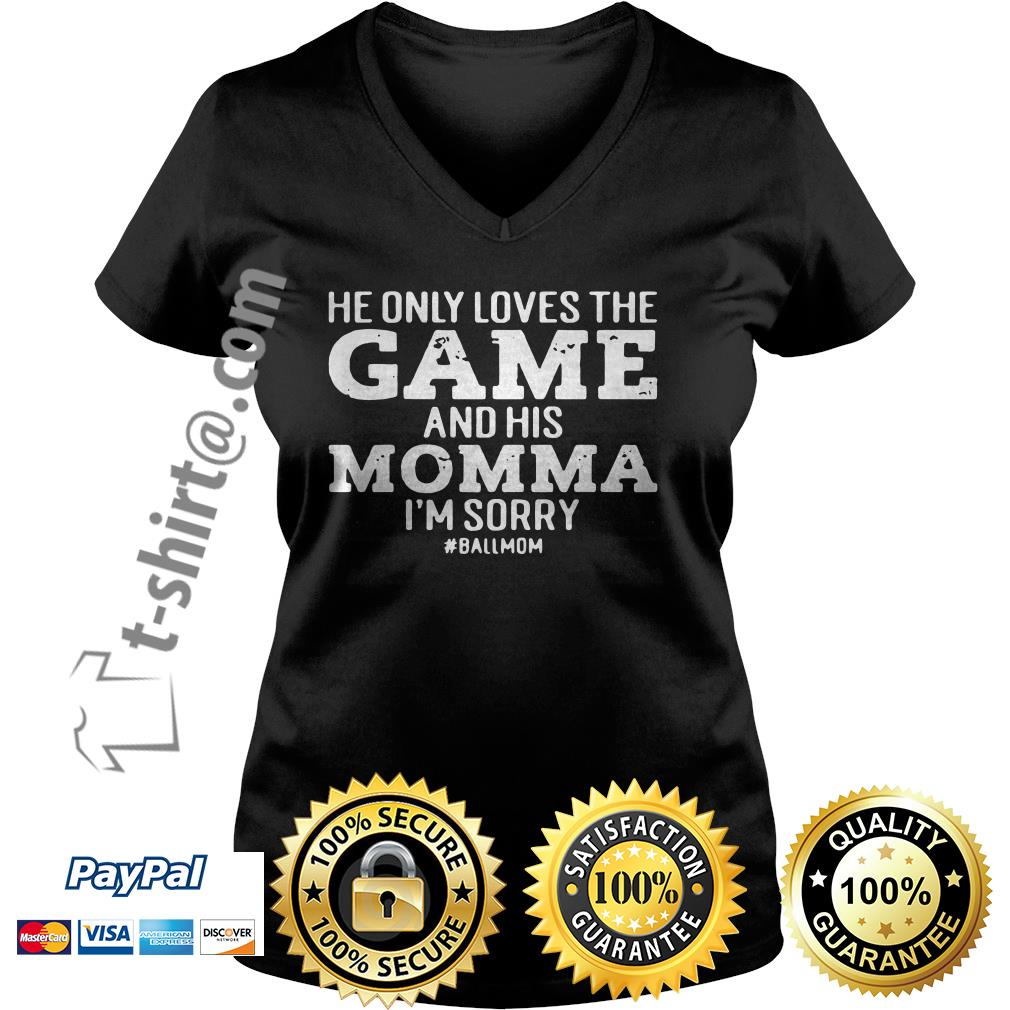 He only loves the game and his momma I'm sorry V-neck T-shirt