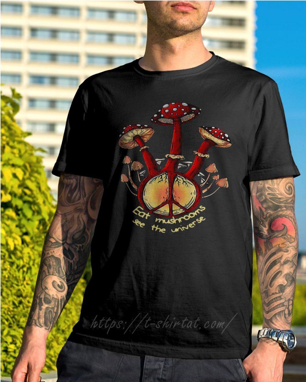 Hippie eat mushrooms see the universe shirt