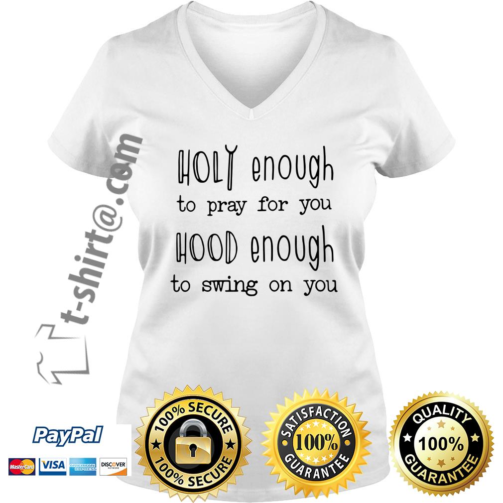 Holy enough to pray for you hood enough to swing on you V-neck T-shirt