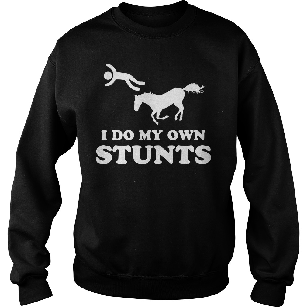 Horse I do my own stunts Sweater