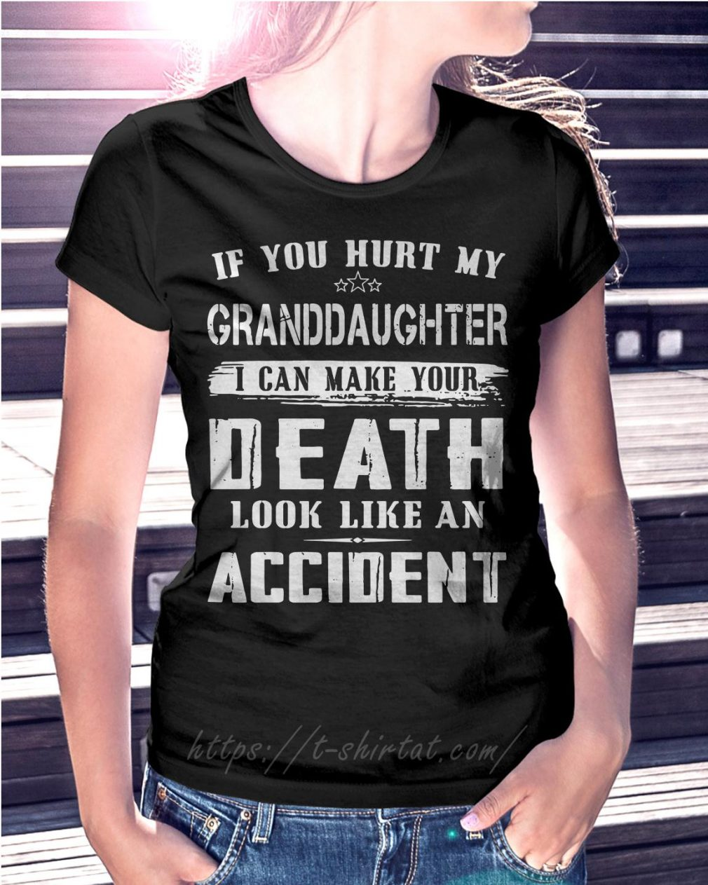 If you hurt my granddaughter I can make your death look like Ladies Tee
