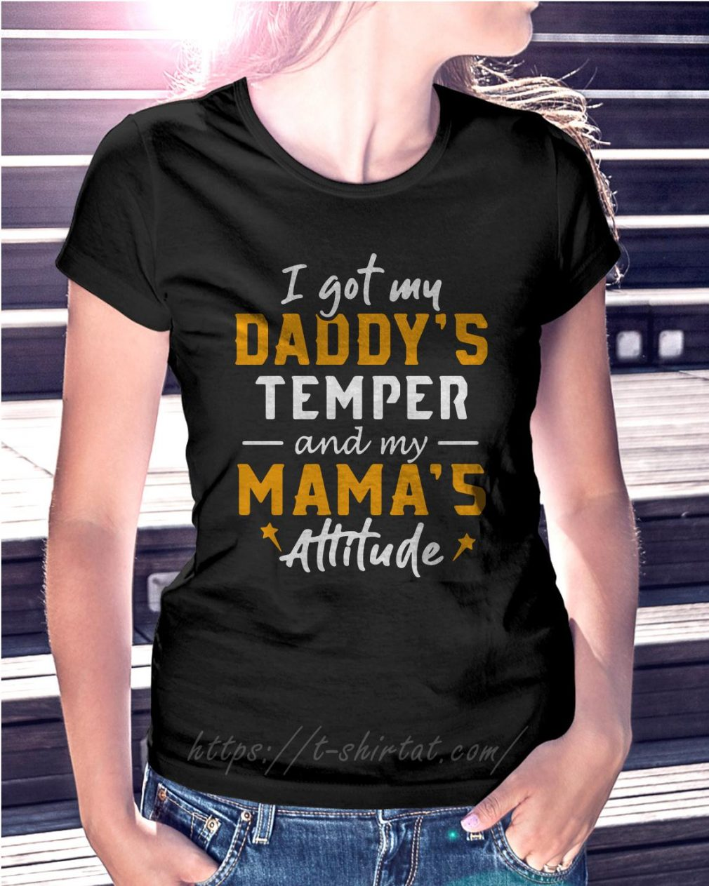 I got my Daddy's temper and my Mama's attitude Ladies Tee