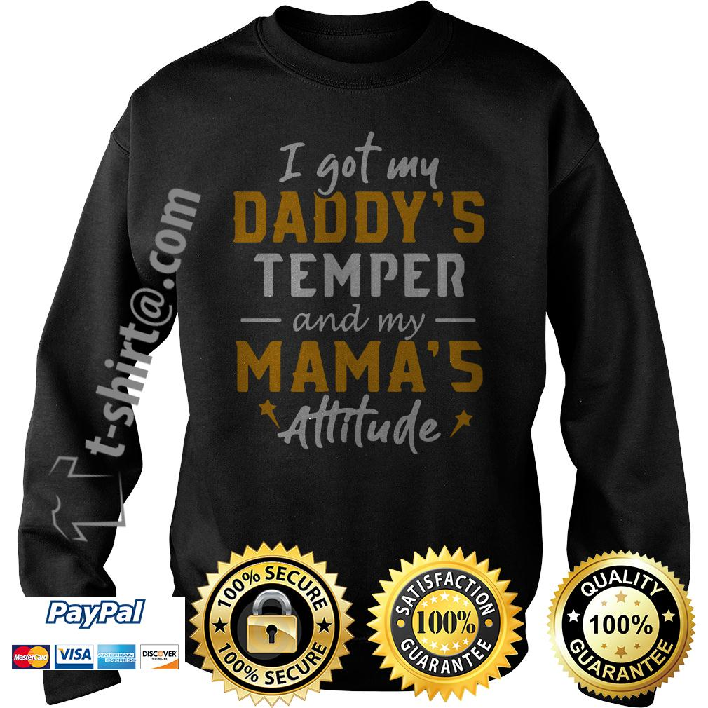 I got my Daddy's temper and my Mama's attitude Sweater