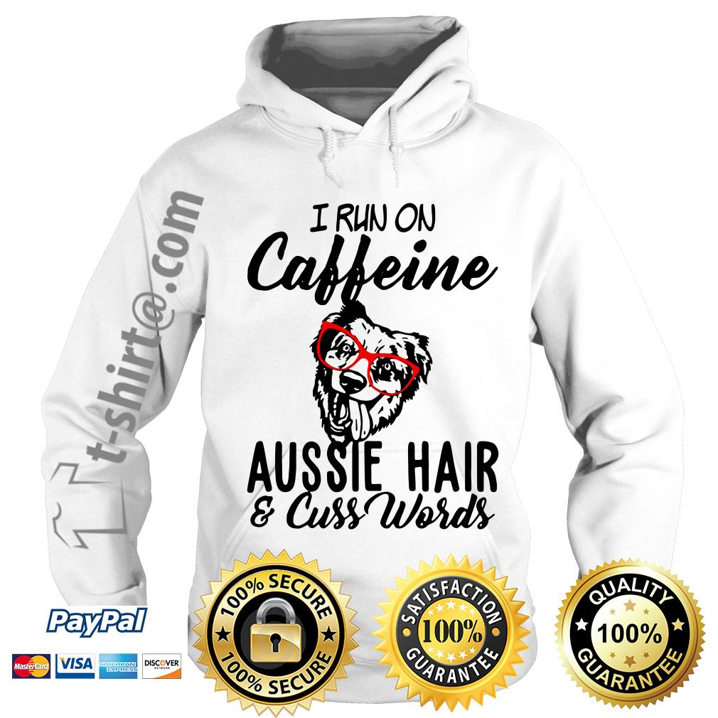I run on caffeine Aussie hair and cuss words Hoodie