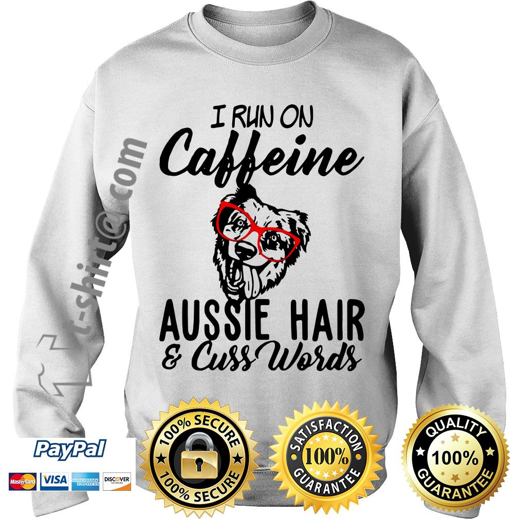 I run on caffeine Aussie hair and cuss words Sweater