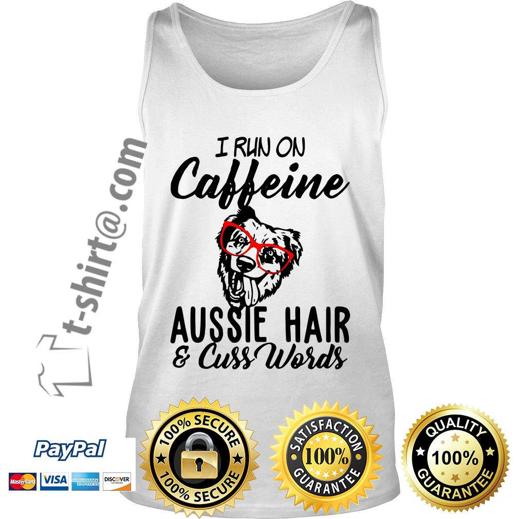 I run on caffeine Aussie hair and cuss words Tank top