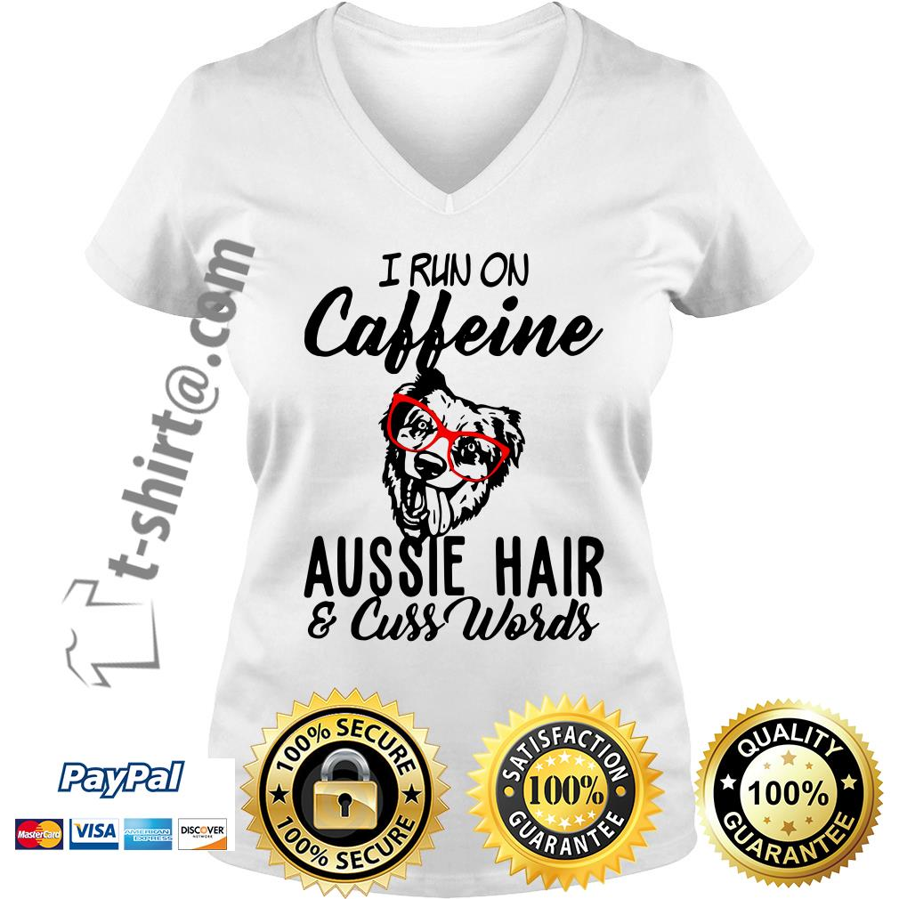 I run on caffeine Aussie hair and cuss words V-neck T-shirt