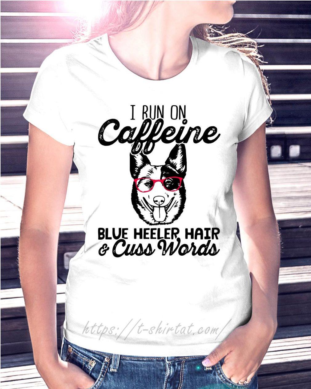 I run on Caffeine blue heeler hair and cuss words Ladies Tee